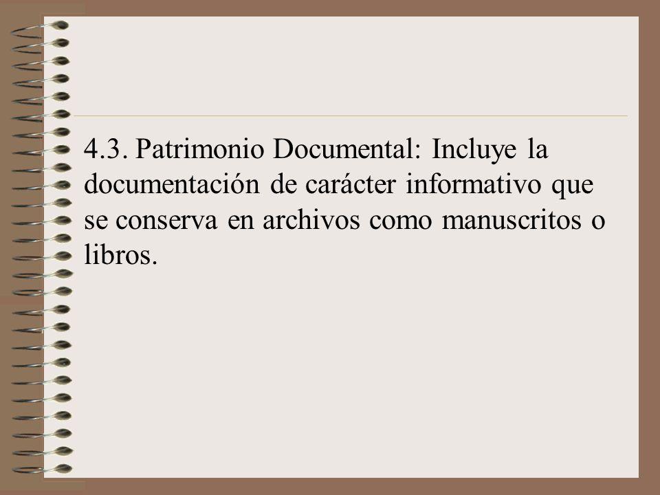 4.3. Patrimonio Documental: Incluye la documentación de carácter informativo que se conserva en archivos como manuscritos o libros.