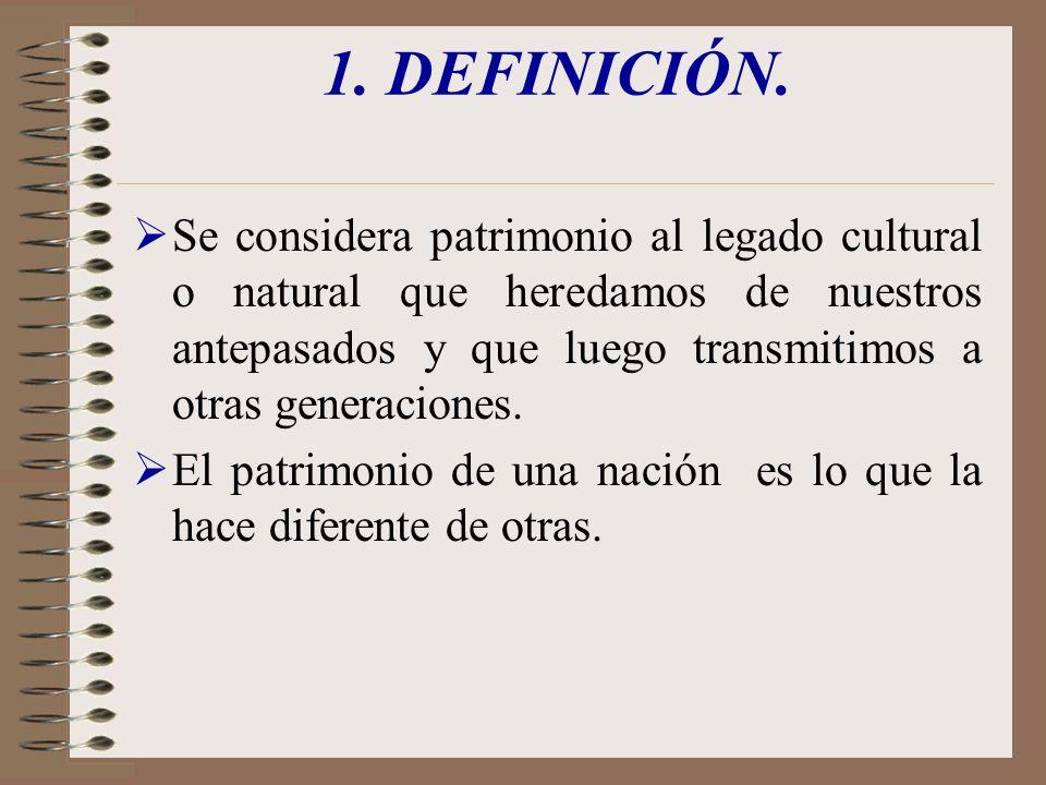 1. DEFINICIÓN. Se considera patrimonio al legado cultural o natural que heredamos de nuestros antepasados y que luego transmitimos a otras generacione