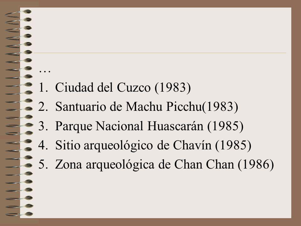 1.Ciudad del Cuzco (1983) 2.Santuario de Machu Picchu(1983) 3.Parque Nacional Huascarán (1985) 4.Sitio arqueológico de Chavín (1985) 5.Zona arqueológi
