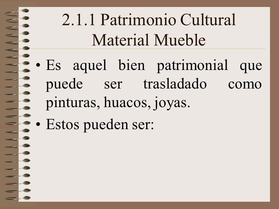 2.1.1 Patrimonio Cultural Material Mueble Es aquel bien patrimonial que puede ser trasladado como pinturas, huacos, joyas. Estos pueden ser:
