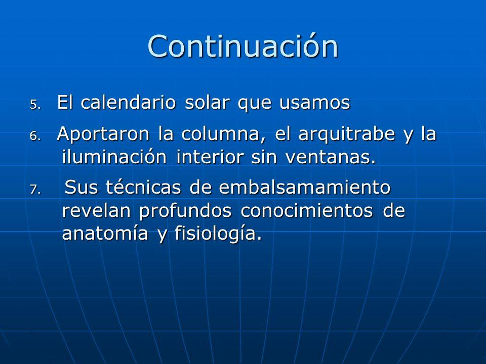 Continuación 5. El calendario solar que usamos 6. Aportaron la columna, el arquitrabe y la iluminación interior sin ventanas. 7. Sus técnicas de embal