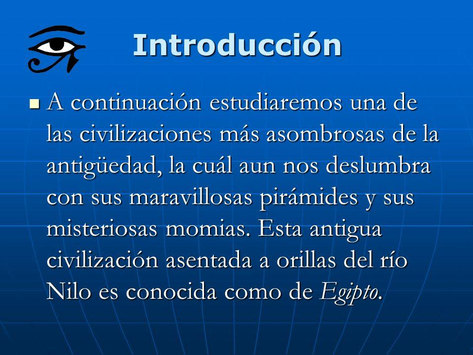 Introducción A continuación estudiaremos una de las civilizaciones más asombrosas de la antigüedad, la cuál aun nos deslumbra con sus maravillosas pir