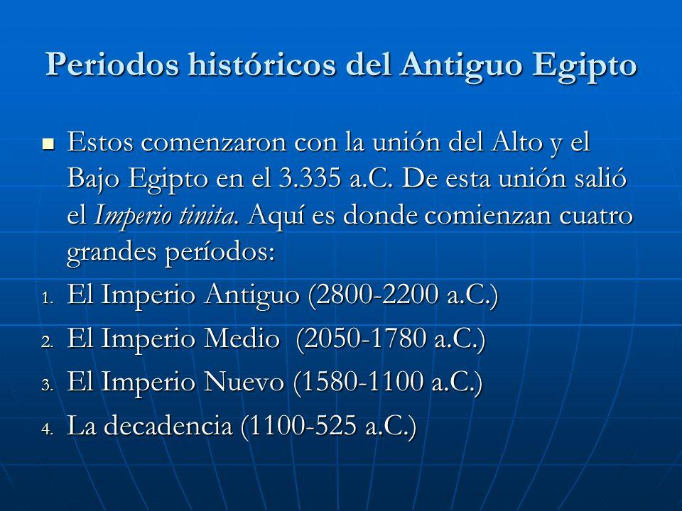 Periodos históricos del Antiguo Egipto Estos comenzaron con la unión del Alto y el Bajo Egipto en el 3.335 a.C. De esta unión salió el Imperio tinita.