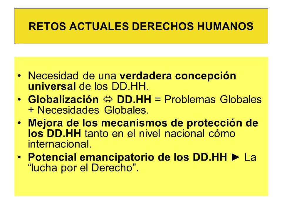 Necesidad de una verdadera concepción universal de los DD.HH. Globalización DD.HH = Problemas Globales + Necesidades Globales. Mejora de los mecanismo