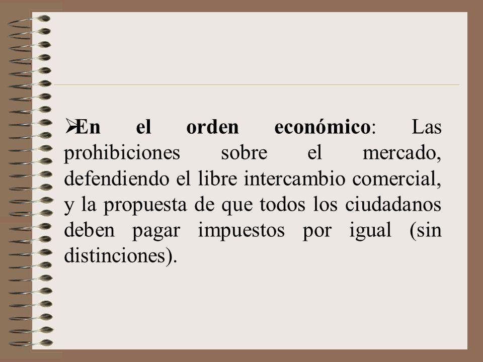 En el orden económico: Las prohibiciones sobre el mercado, defendiendo el libre intercambio comercial, y la propuesta de que todos los ciudadanos debe