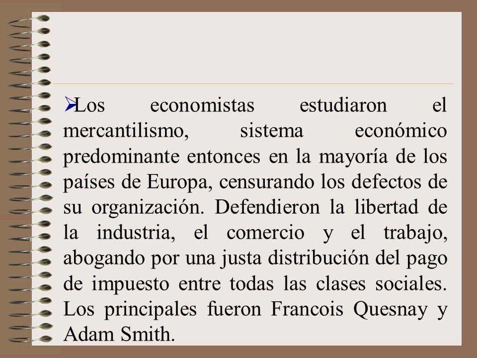Los economistas estudiaron el mercantilismo, sistema económico predominante entonces en la mayoría de los países de Europa, censurando los defectos de