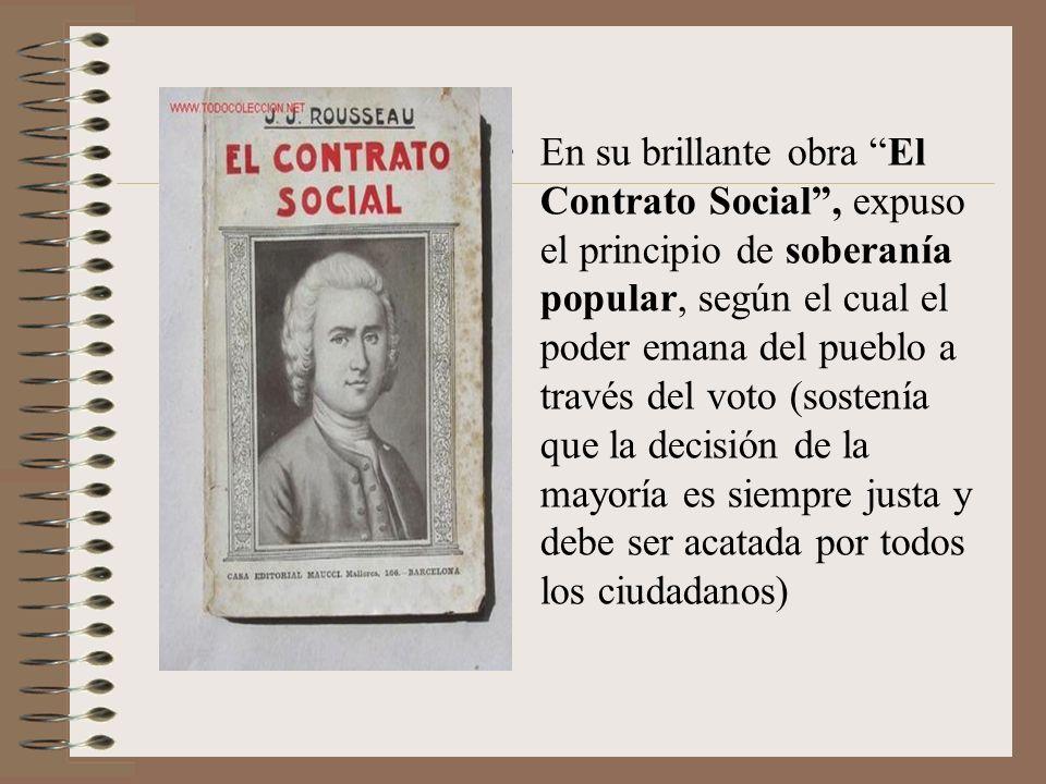 En su brillante obra El Contrato Social, expuso el principio de soberanía popular, según el cual el poder emana del pueblo a través del voto (sostenía