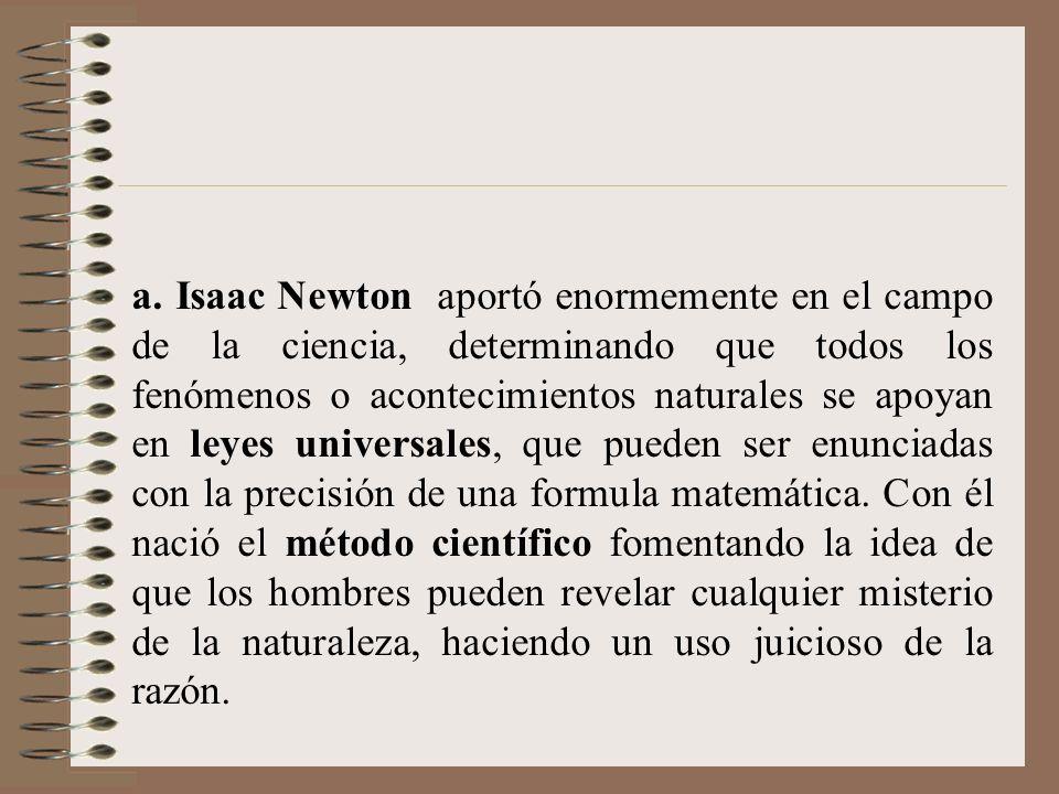 a. Isaac Newton aportó enormemente en el campo de la ciencia, determinando que todos los fenómenos o acontecimientos naturales se apoyan en leyes univ