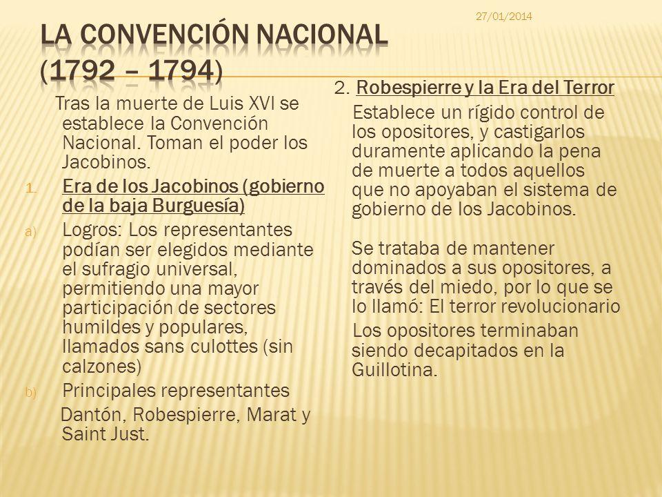 Tras la muerte de Luis XVI se establece la Convención Nacional. Toman el poder los Jacobinos. 1. Era de los Jacobinos (gobierno de la baja Burguesía)