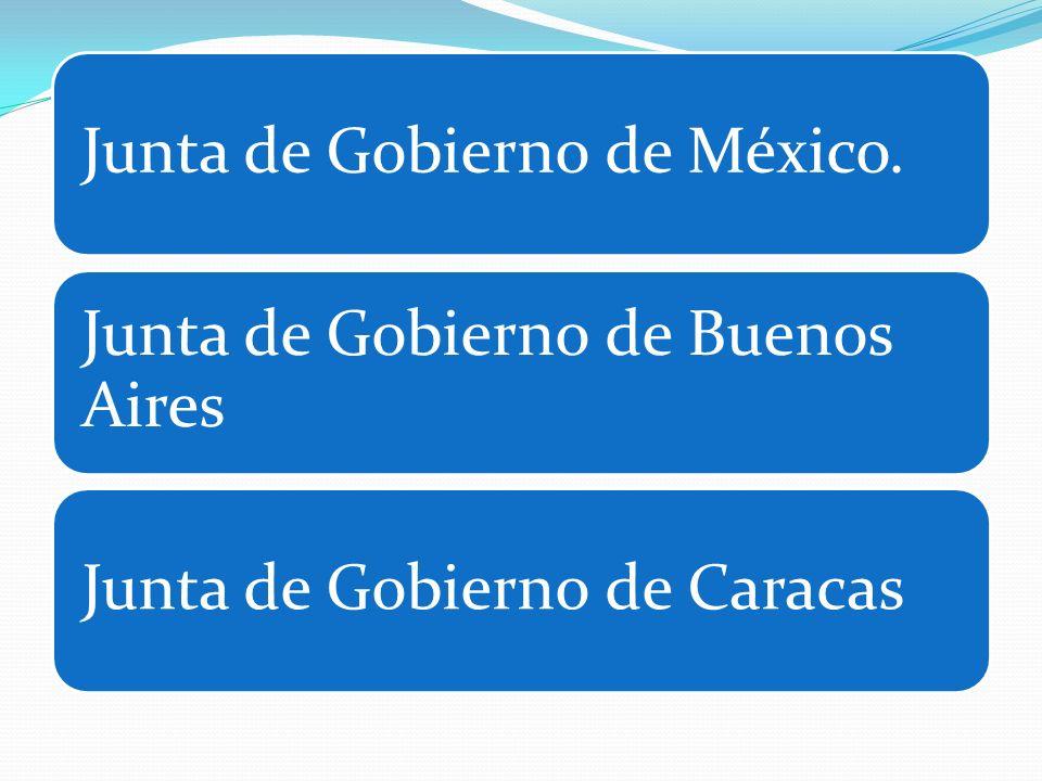 Junta de Gobierno de México. Junta de Gobierno de Buenos Aires Junta de Gobierno de Caracas