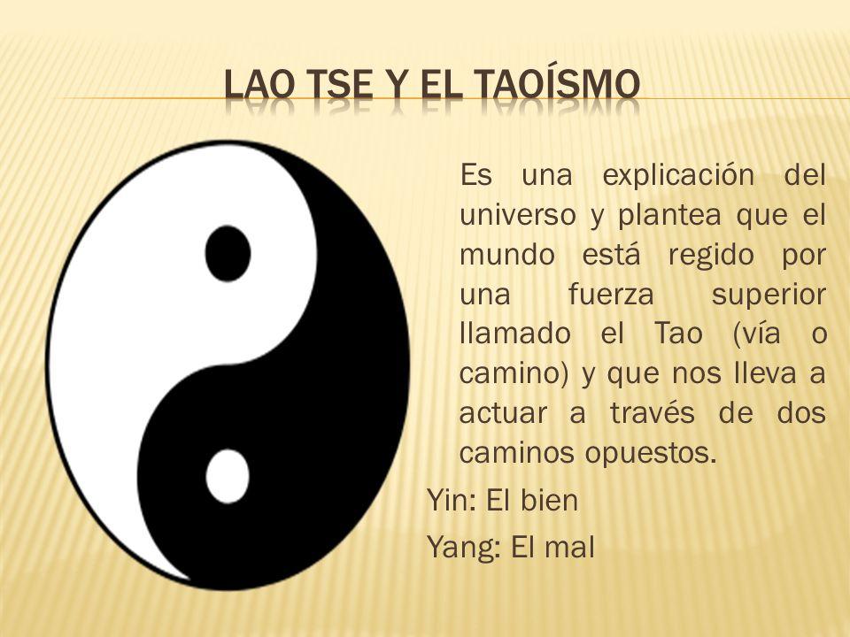Es una explicación del universo y plantea que el mundo está regido por una fuerza superior llamado el Tao (vía o camino) y que nos lleva a actuar a tr