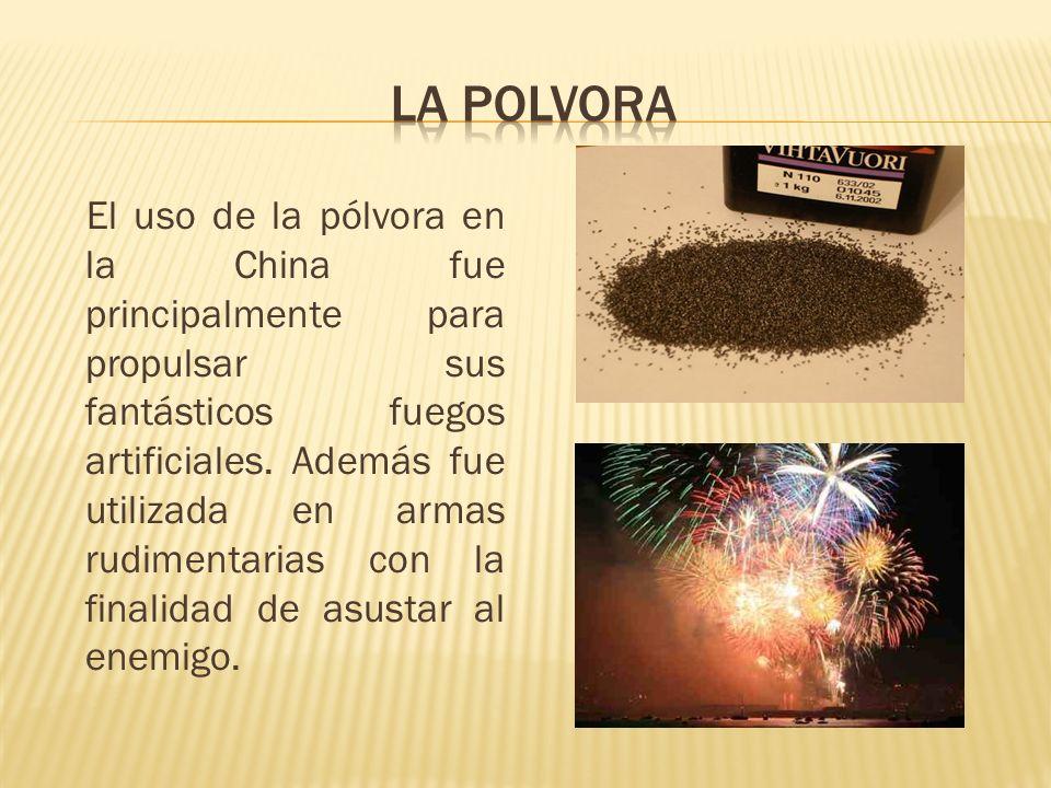 El uso de la pólvora en la China fue principalmente para propulsar sus fantásticos fuegos artificiales. Además fue utilizada en armas rudimentarias co