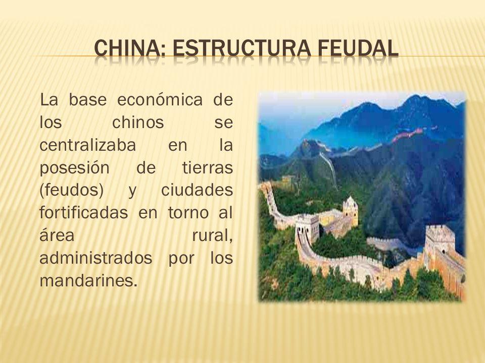 La base económica de los chinos se centralizaba en la posesión de tierras (feudos) y ciudades fortificadas en torno al área rural, administrados por l
