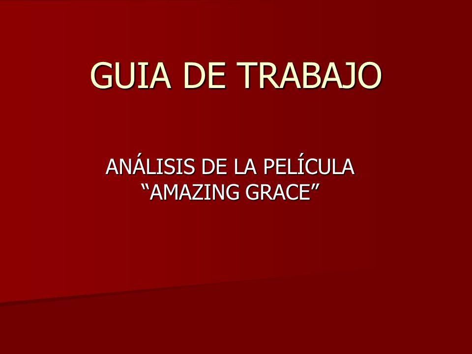 GUIA DE TRABAJO ANÁLISIS DE LA PELÍCULA AMAZING GRACE