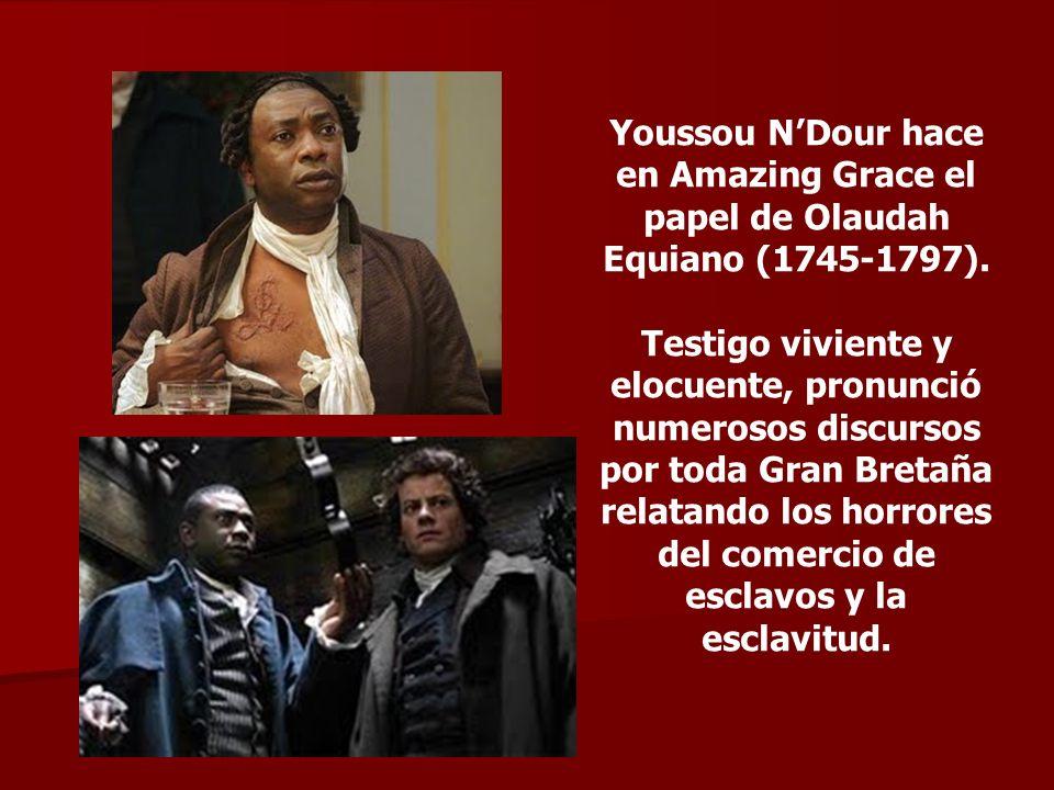 Youssou NDour hace en Amazing Grace el papel de Olaudah Equiano (1745-1797). Testigo viviente y elocuente, pronunció numerosos discursos por toda Gran