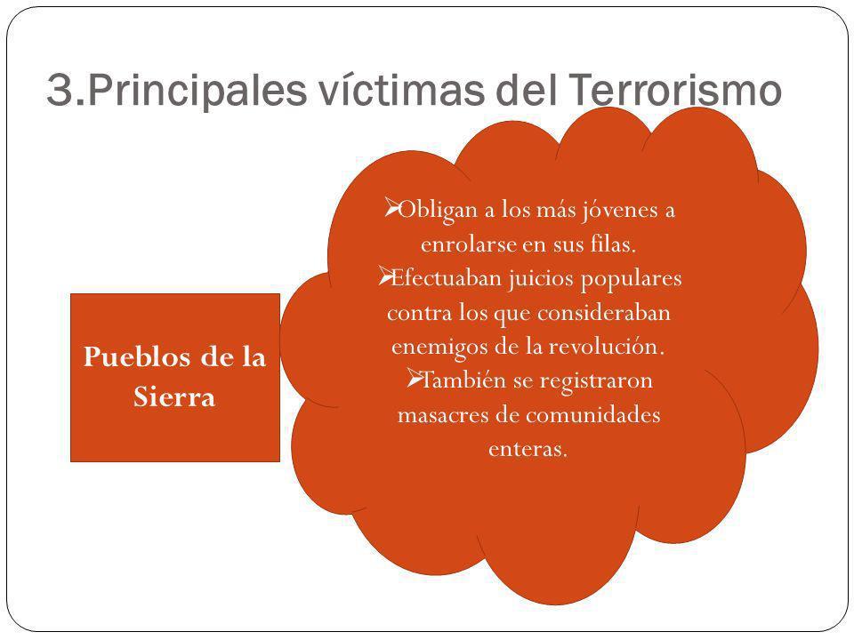 3.Principales víctimas del Terrorismo Pueblos de la Sierra Obligan a los más jóvenes a enrolarse en sus filas. Efectuaban juicios populares contra los