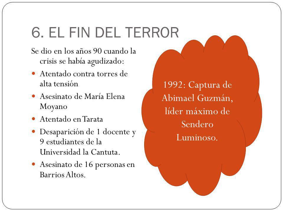 6. EL FIN DEL TERROR Se dio en los años 90 cuando la crisis se había agudizado: Atentado contra torres de alta tensión Asesinato de María Elena Moyano