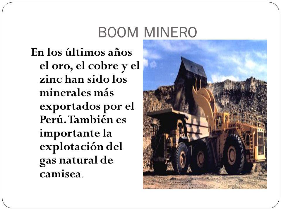 BOOM MINERO En los últimos años el oro, el cobre y el zinc han sido los minerales más exportados por el Perú. También es importante la explotación del