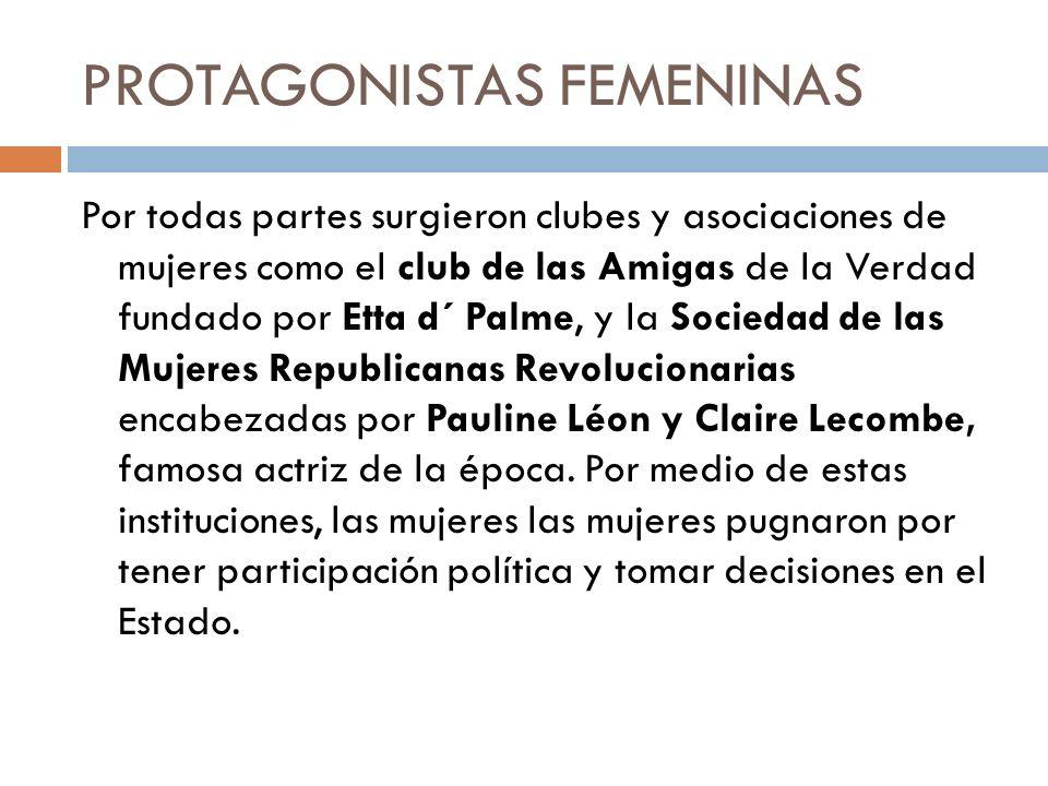 PROTAGONISTAS FEMENINAS Por todas partes surgieron clubes y asociaciones de mujeres como el club de las Amigas de la Verdad fundado por Etta d´ Palme,