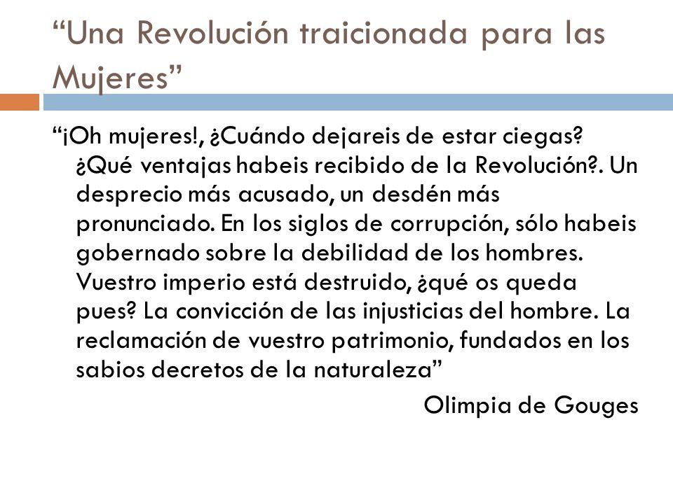 Una Revolución traicionada para las Mujeres ¡Oh mujeres!, ¿Cuándo dejareis de estar ciegas? ¿Qué ventajas habeis recibido de la Revolución?. Un despre