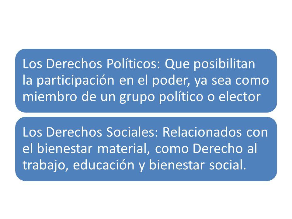 Los Derechos Políticos: Que posibilitan la participación en el poder, ya sea como miembro de un grupo político o elector Los Derechos Sociales: Relaci