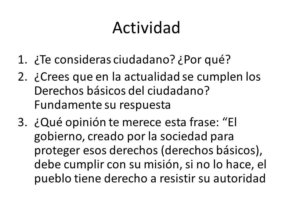 Actividad 1.¿Te consideras ciudadano? ¿Por qué? 2.¿Crees que en la actualidad se cumplen los Derechos básicos del ciudadano? Fundamente su respuesta 3