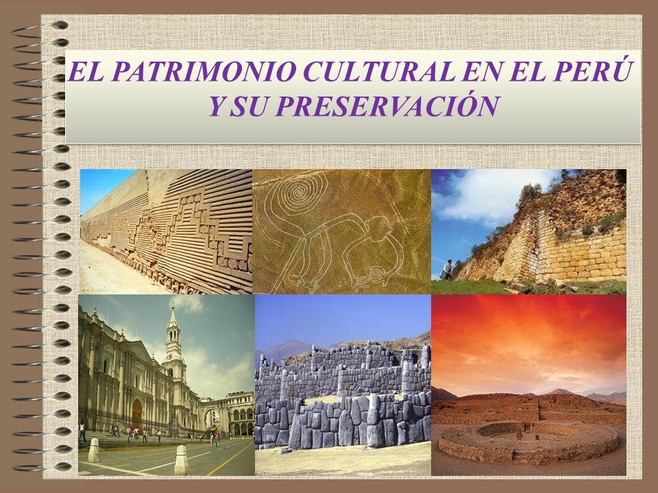 EL PATRIMONIO CULTURAL EN EL PERÚ Y SU PRESERVACIÓN EL PATRIMONIO CULTURAL EN EL PERÚ Y SU PRESERVACIÓN