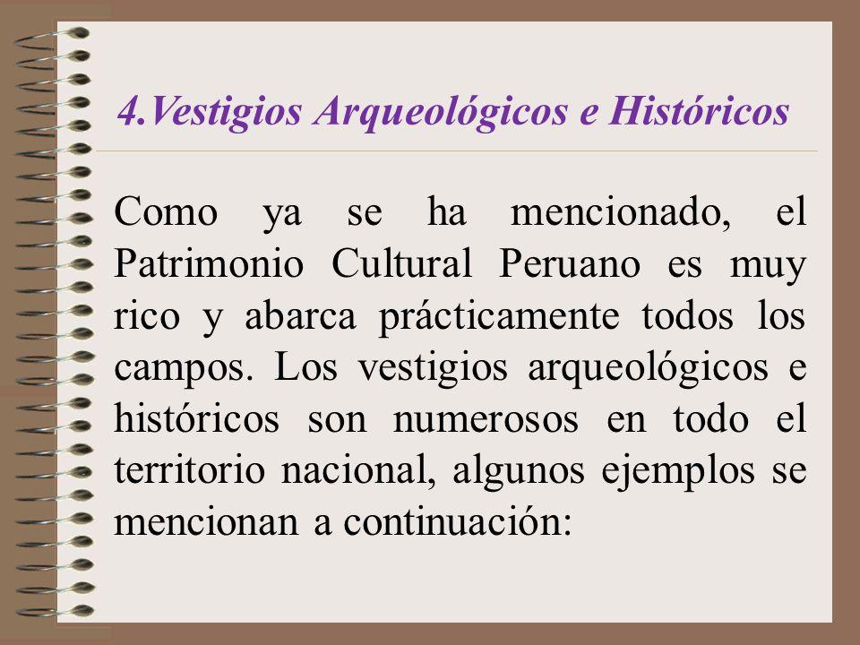 Como ya se ha mencionado, el Patrimonio Cultural Peruano es muy rico y abarca prácticamente todos los campos. Los vestigios arqueológicos e históricos