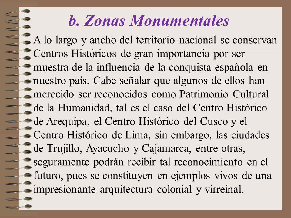 b. Zonas Monumentales A lo largo y ancho del territorio nacional se conservan Centros Históricos de gran importancia por ser muestra de la influencia