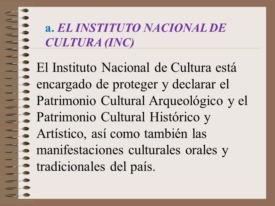 El Instituto Nacional de Cultura está encargado de proteger y declarar el Patrimonio Cultural Arqueológico y el Patrimonio Cultural Histórico y Artíst