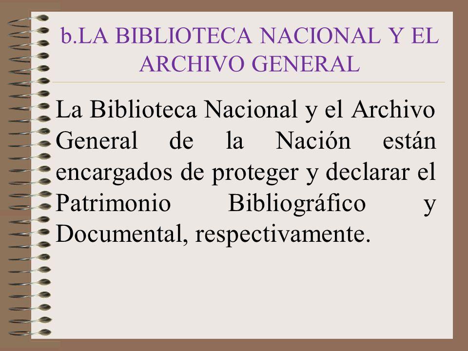 b.LA BIBLIOTECA NACIONAL Y EL ARCHIVO GENERAL La Biblioteca Nacional y el Archivo General de la Nación están encargados de proteger y declarar el Patr