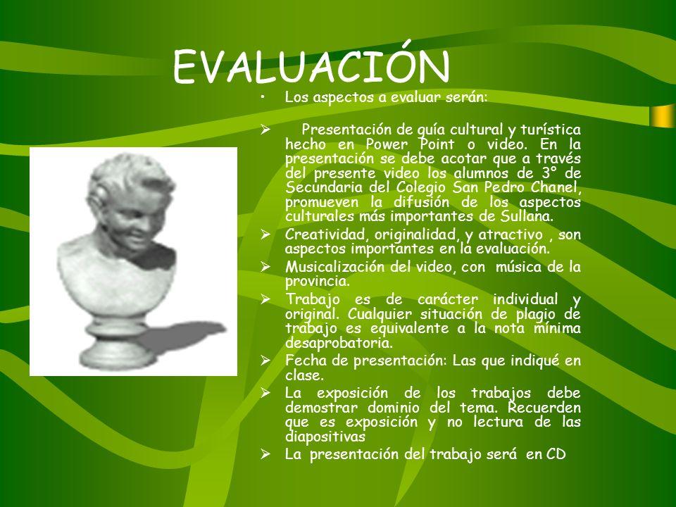 EVALUACIÓN Los aspectos a evaluar serán: Presentación de guía cultural y turística hecho en Power Point o video.