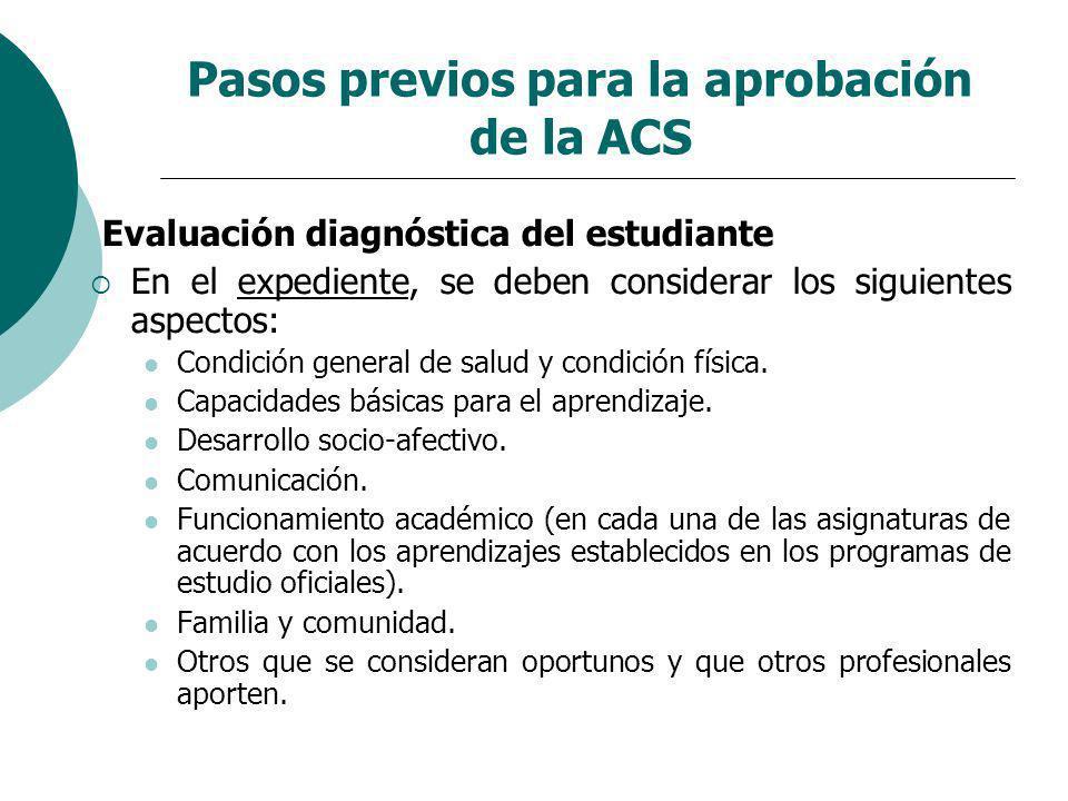Pasos previos para la aprobación de la ACS Evaluación diagnóstica del estudiante En el expediente, se deben considerar los siguientes aspectos: Condic