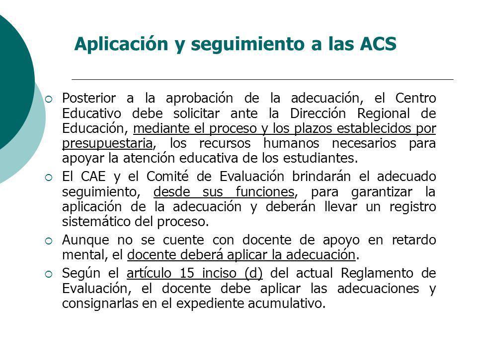 Aplicación y seguimiento a las ACS Posterior a la aprobación de la adecuación, el Centro Educativo debe solicitar ante la Dirección Regional de Educac