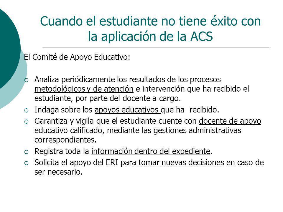 Cuando el estudiante no tiene éxito con la aplicación de la ACS El Comité de Apoyo Educativo: Analiza periódicamente los resultados de los procesos me