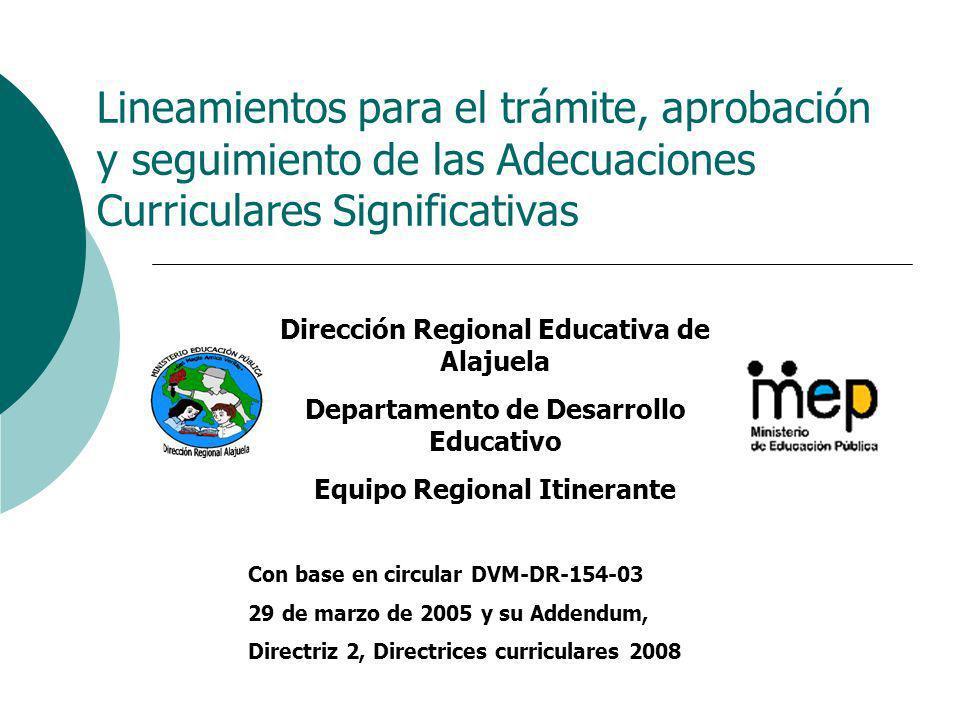Lineamientos para el trámite, aprobación y seguimiento de las Adecuaciones Curriculares Significativas Dirección Regional Educativa de Alajuela Depart