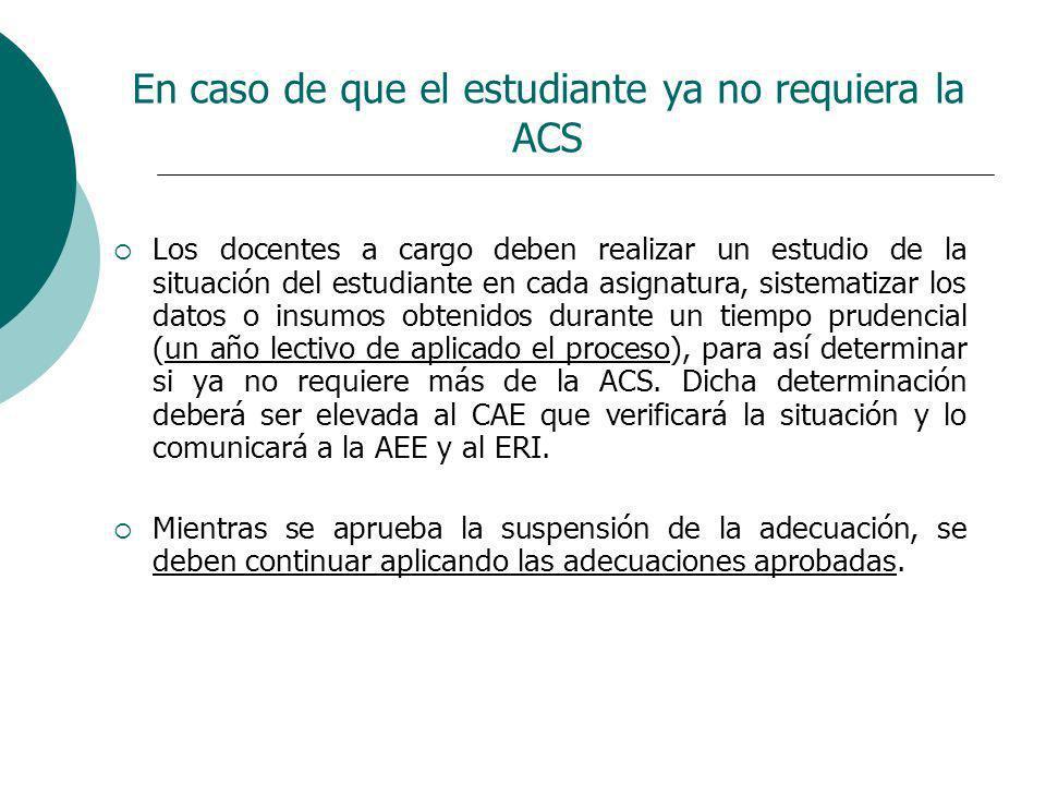En caso de que el estudiante ya no requiera la ACS Los docentes a cargo deben realizar un estudio de la situación del estudiante en cada asignatura, s