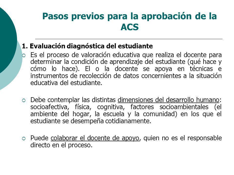 Pasos previos para la aprobación de la ACS 1. Evaluación diagnóstica del estudiante Es el proceso de valoración educativa que realiza el docente para