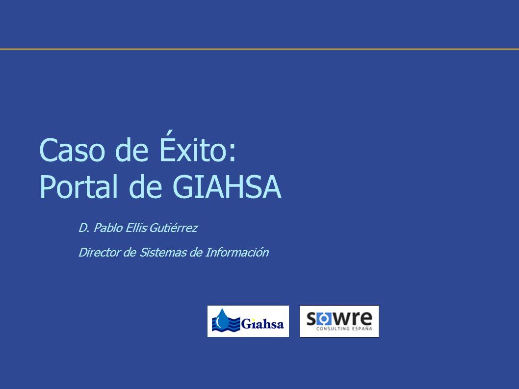 Caso de Éxito: Portal de GIAHSA D. Pablo Ellis Gutiérrez Director de Sistemas de Información