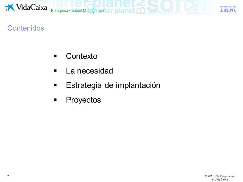 © 2011 IBM Corporation & VidaCaixa Enterprise Content Management 2 Contenidos Contexto La necesidad Estrategia de implantación Proyectos