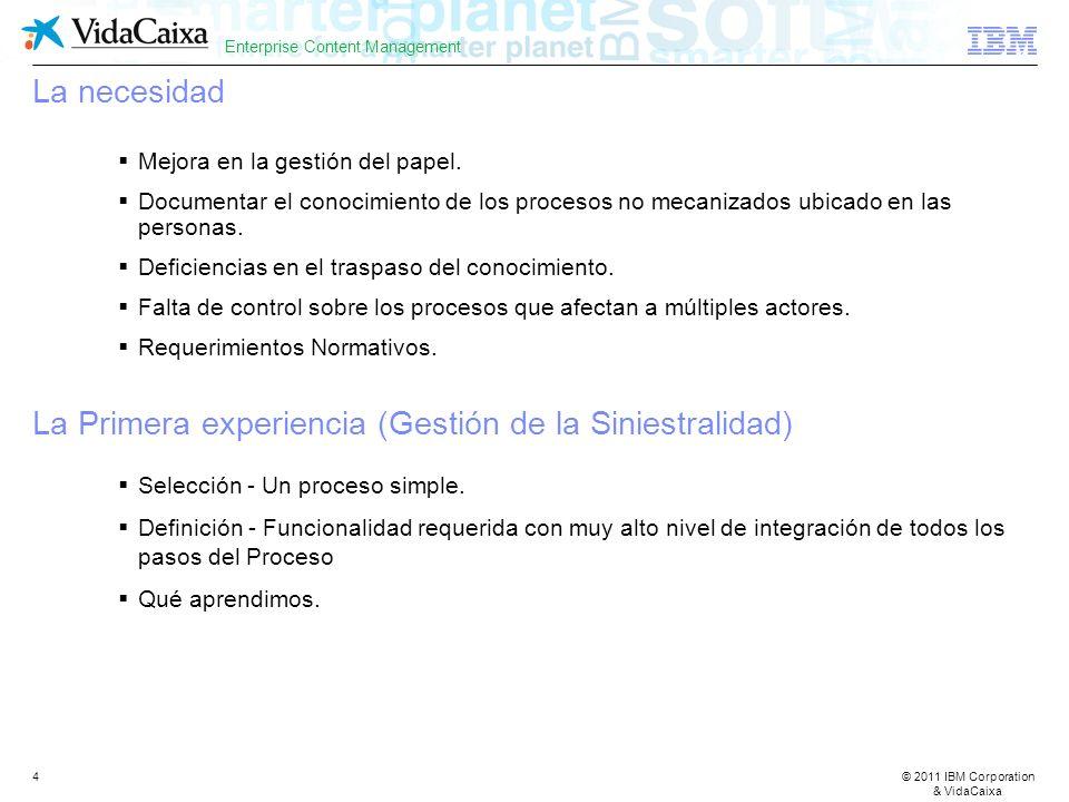 © 2011 IBM Corporation & VidaCaixa Enterprise Content Management 4 La necesidad Mejora en la gestión del papel.
