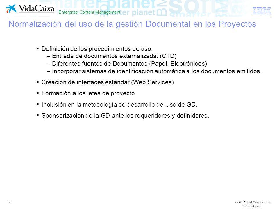 © 2011 IBM Corporation & VidaCaixa Enterprise Content Management 7 Normalización del uso de la gestión Documental en los Proyectos Definición de los procedimientos de uso.