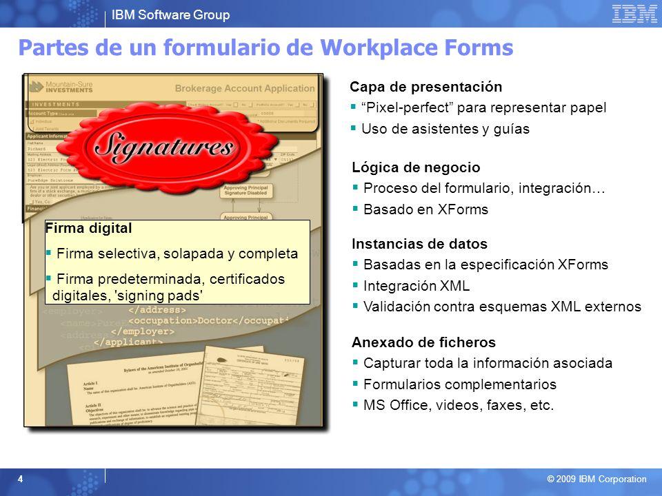 IBM Software Group © 2009 IBM Corporation 4 Lógica de negocio Proceso del formulario, integración… Basado en XForms Capa de presentación Pixel-perfect