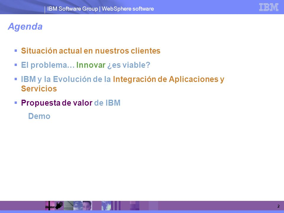 IBM Software Group | WebSphere software 2 Agenda Situación actual en nuestros clientes El problema… Innovar ¿es viable? IBM y la Evolución de la Integ