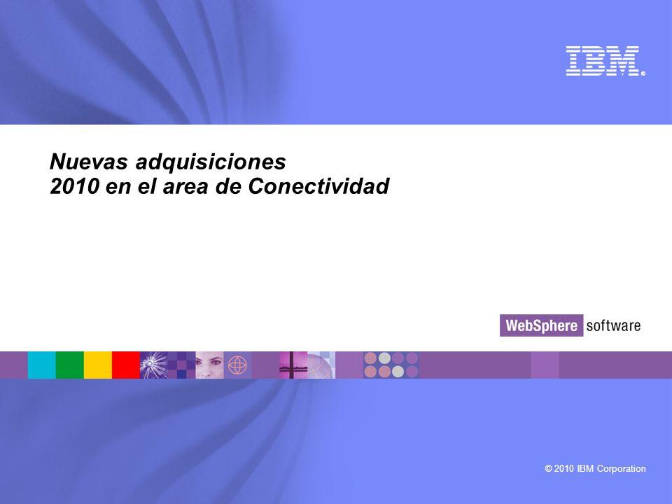 © 2010 IBM Corporation ® Nuevas adquisiciones 2010 en el area de Conectividad