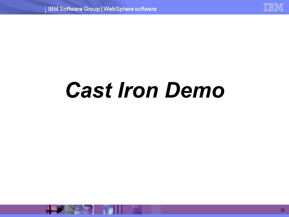 IBM Software Group | WebSphere software 39 Cast Iron Demo