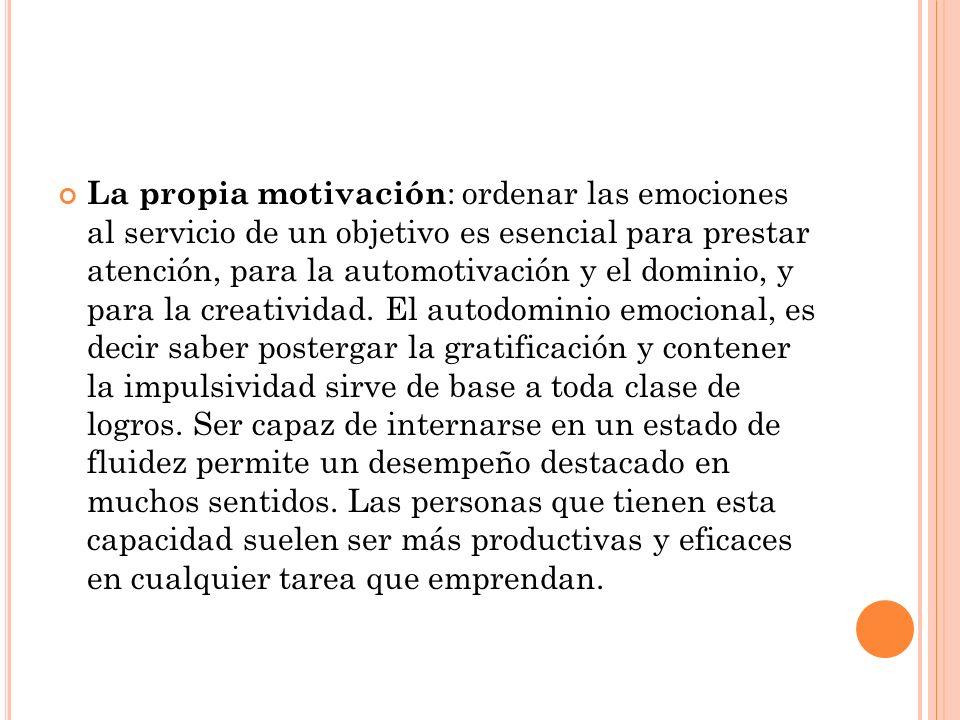 La propia motivación : ordenar las emociones al servicio de un objetivo es esencial para prestar atención, para la automotivación y el dominio, y para