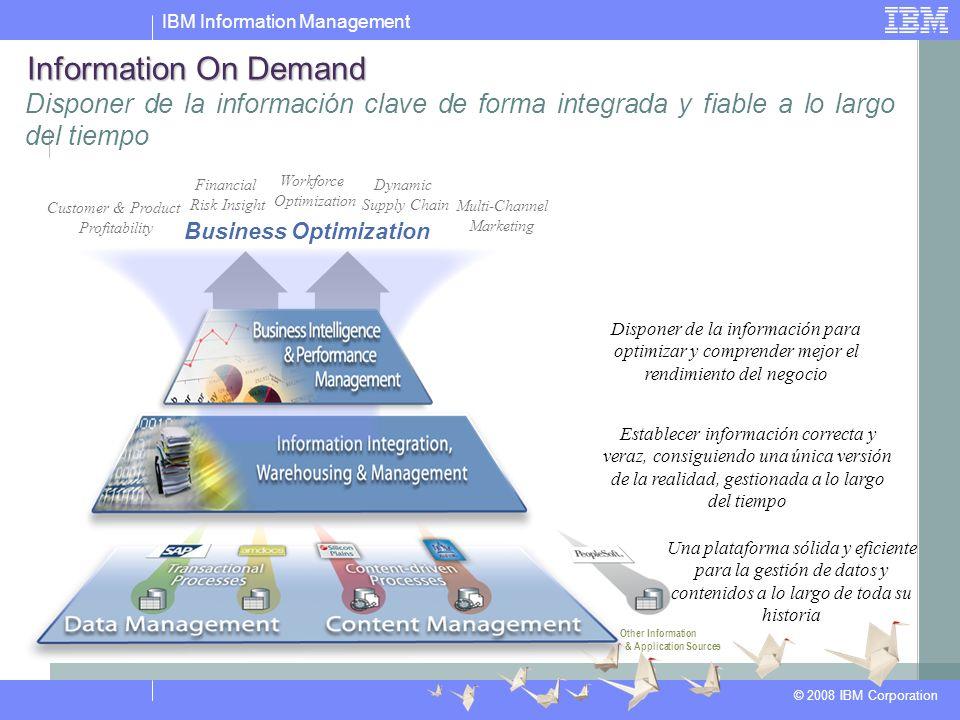 IBM Information Management © 2008 IBM Corporation Un sistema de inteligencia de negocio debe tratarse como otro sistema, al igual que un CRM o un ERP o cualquier otro sistema fuente.
