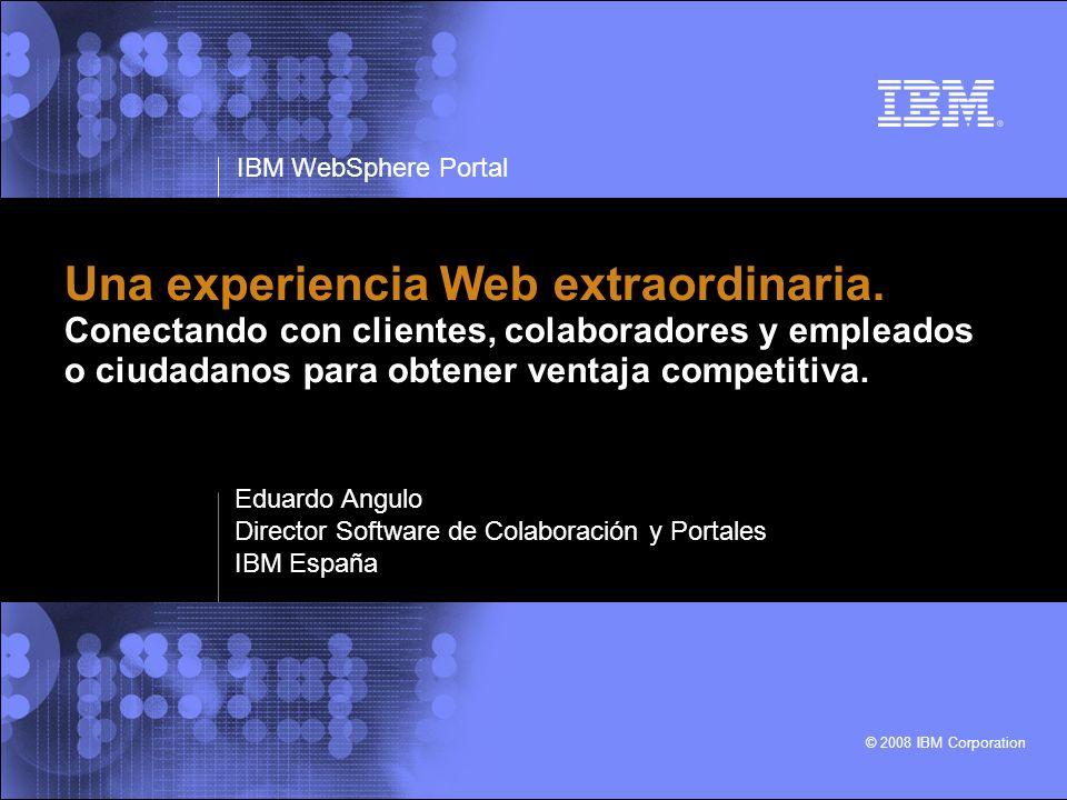 IBM WebSphere Portal © 2008 IBM Corporation 2 Experiencias Web extraordinarias Una plataforma única Diferentes necesidades de negocio Diferentes necesidades de negocio Clientes Empleados Colaboradores