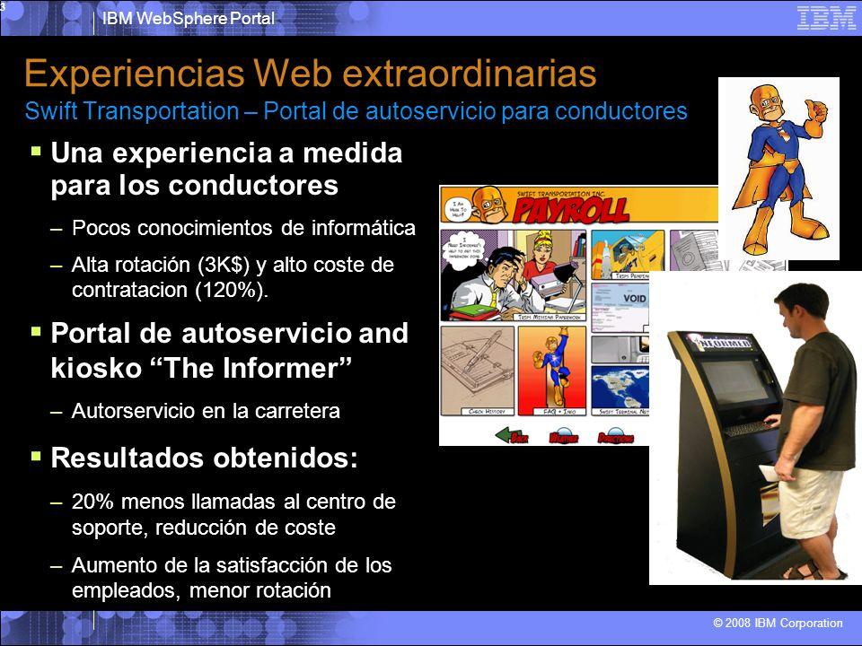 IBM WebSphere Portal © 2008 IBM Corporation 3 Swift Transportation – Portal de autoservicio para conductores Una experiencia a medida para los conductores –Pocos conocimientos de informática –Alta rotación (3K$) y alto coste de contratacion (120%).